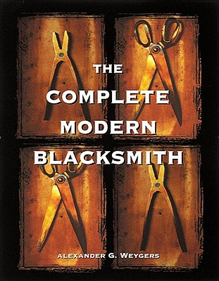 The Complete Modern Blacksmith - Weygers, Alexander