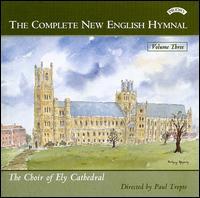 The Complete New English Hymnal, Vol. 3 - Scott Farrell (organ); Ely Cathedral Choir (choir, chorus); Paul Trepte (conductor)