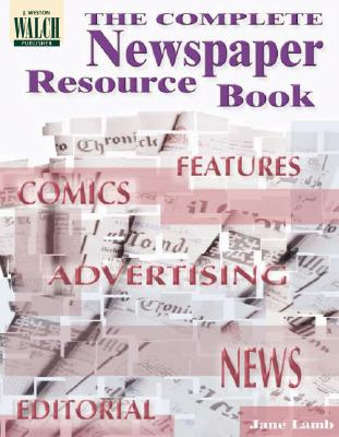 The Complete Newspaper Resource Book - Lamb, Jane