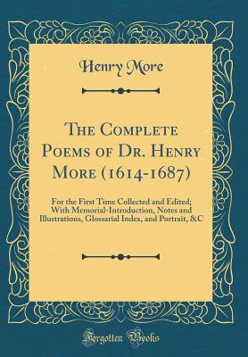 The Complete Poems of Dr. Henry More (1614-1687): For the First Time Collected and Edited; With Memorial-Introduction, Notes and Illustrations, Glossarial Index, and Portrait, &c (Classic Reprint) - More, Henry