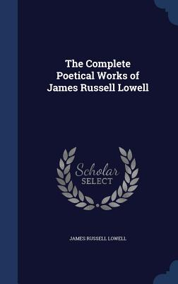 The Complete Poetical Works of James Russell Lowell - Lowell, James Russell