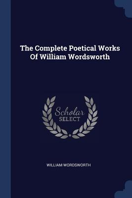 The Complete Poetical Works of William Wordsworth - Wordsworth, William