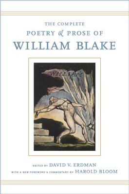 The Complete Poetry and Prose of William Blake - Blake, William, and Erdman, David (Editor), and Bloom, Harold (Foreword by)