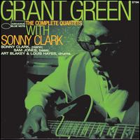 The Complete Quartets with Sonny Clark - Grant Green & Sonny Clark
