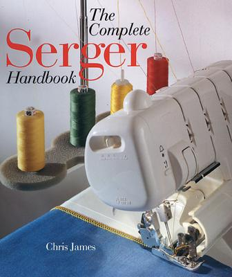 The Complete Serger Handbook - James, Chris
