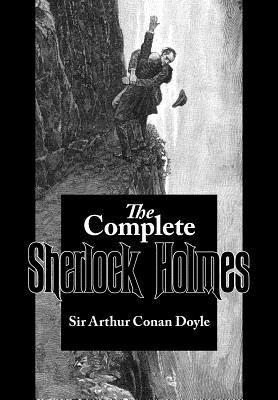 The Complete Sherlock Holmes - Doyle, Arthur Conan, Sir