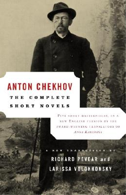 The Complete Short Novels - Chekhov, Anton Pavlovich, and Volokhonsky, Larissa (Translated by), and Pevear, Richard (Translated by)