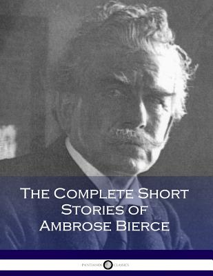 The Complete Short Stories of Ambrose Bierce - Bierce, Ambrose
