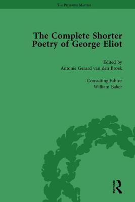 The Complete Shorter Poetry of George Eliot Vol 1 - Van den Broek, Antonie Gerard, and Baker, William