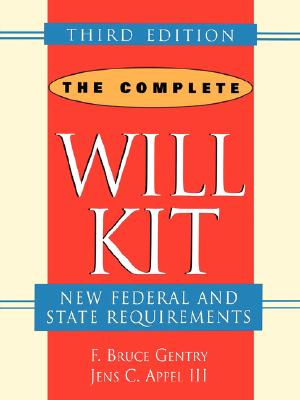 The Complete Will Kit - Gentry, F Bruce, and Appel III, Jens C