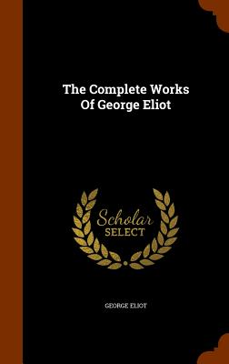 The Complete Works of George Eliot - Eliot, George
