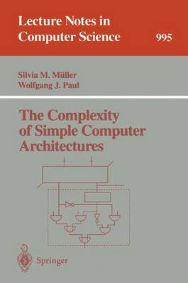 The Complexity of Simple Computer Architectures - Muller, Silvia M (Editor), and Paul, Wolfgang J (Editor)