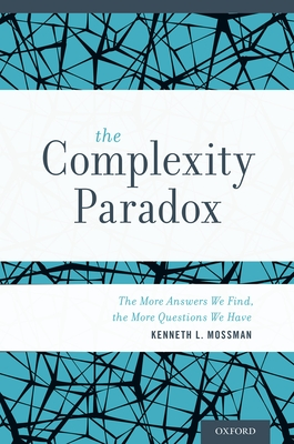 The Complexity Paradox: The More Answers We Find, the More Questions We Have - Mossman, Kenneth