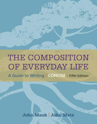 The Composition of Everyday Life, Concise - Mauk, John, and Metz, John