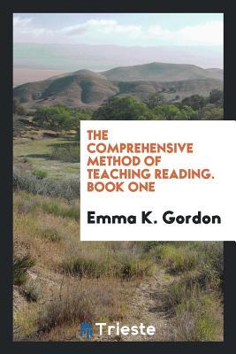 The Comprehensive Method of Teaching Reading. Book One - Gordon, Emma K