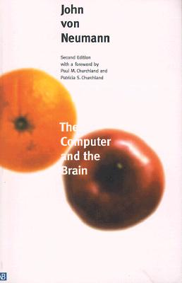 The Computer and the Brain - Von Neumann, John, and Churchland, Paul M (Foreword by), and Churchland, Patricia Smith (Foreword by)