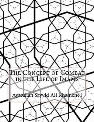 The Concept of Combat in the Life of Imams - Khamene'i, Ayatullah Sayyid Ali