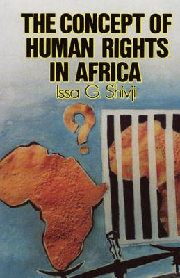 The Concept of Human Rights in Africa - Shivji, Issa G