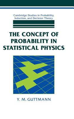 The Concept of Probability in Statistical Physics - Guttmann, Y M