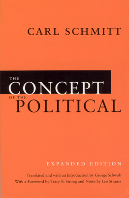 The Concept of the Political - Schmitt, Carl, and Schwab, George (Translated by), and Strong, Tracy B (Foreword by)
