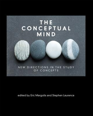 The Conceptual Mind: New Directions in the Study of Concepts - Margolis, Eric, Professor (Editor), and Laurence, Stephen (Contributions by), and Avargues-Weber, Aurore (Contributions by)