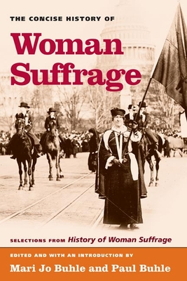The Concise History of Woman Suffrage: Selections from History of Woman Suffrage, by Elizabeth Cady Stanton, Susan B. Anthony, Matilda Joslyn Gage, and the National American Woman Suffrage Association - Stanton, Elizabeth Cady