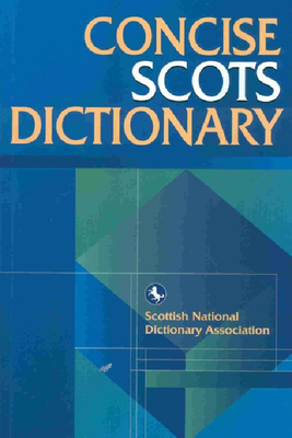 The Concise Scots Dictionary - Scottish National Dictionary Association, National Dictionary Association, Professor, and Robinson, Mairi, and Scottish...