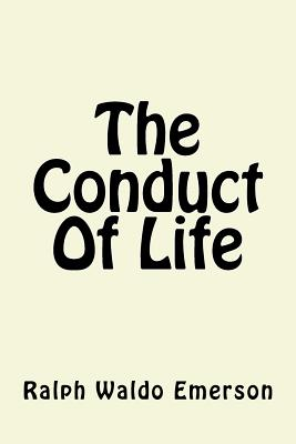 The Conduct of Life - Emerson, Ralph Waldo