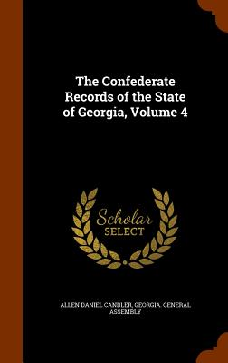 The Confederate Records of the State of Georgia, Volume 4 - Candler, Allen Daniel