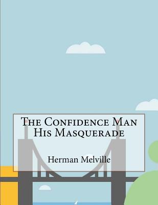 The Confidence Man His Masquerade - Melville, Herman
