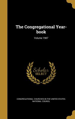 The Congregational Year-Book; Volume 1907 - Congregational Churches in the United St (Creator)