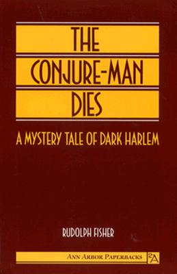 The Conjure-Man Dies: A Mystery Tale of Dark Harlem - Fisher, Rudolph