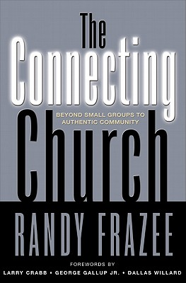 The Connecting Church: Beyond Small Groups to Authentic Community - Frazee, Randy