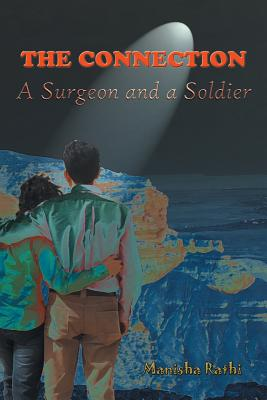The Connection: A Surgeon and a Soldier - Rathi, Manisha