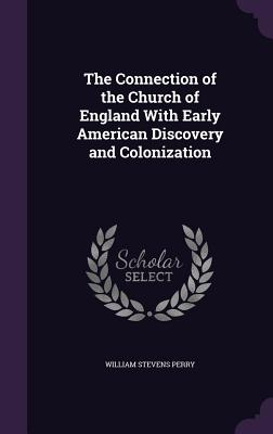 The Connection of the Church of England with Early American Discovery and Colonization - Perry, William Stevens