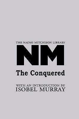 The Conquered - Mitchison, Naomi, and Murray, Isobel (Introduction by)
