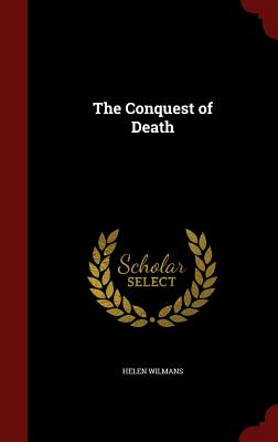 The Conquest of Death - Wilmans, Helen