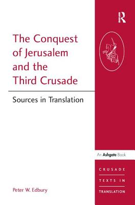 The Conquest of Jerusalem and the Third Crusade: Sources in Translation - Edbury, Peter W.