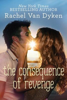 The Consequence of Revenge - Van Dyken, Rachel
