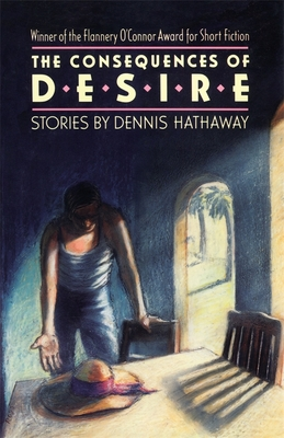 The Consequences of Desire - Hathaway, Dennis