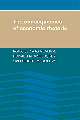 The Consequences of Economic Rhetoric - Klamer, Arjo (Editor)
