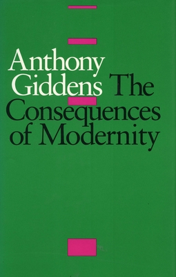 The Consequences of Modernity - Giddens, Anthony