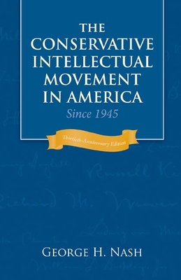 The Conservative Intellectual Movement in America Since 1945 - Nash, George H