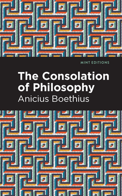The Consolation of Philosophy - Boethius, Ancius, and Editions, Mint (Contributions by)