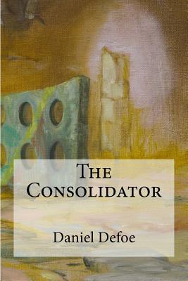 The Consolidator - Defoe, Daniel