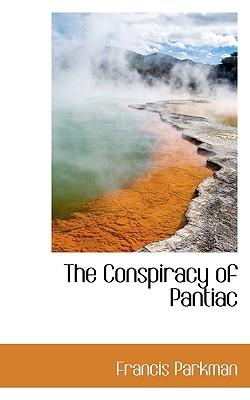 The Conspiracy of Pantiac - Parkman, Francis, Jr.
