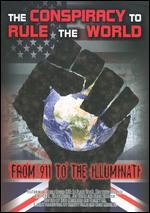 The Conspiracy to Rule the World: From 911 to the Illuminati