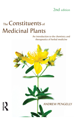 The Constituents of Medicinal Plants: An Introduction to the Chemistry and Therapeutics of Herbal Medicine - Pengelly, Andrew