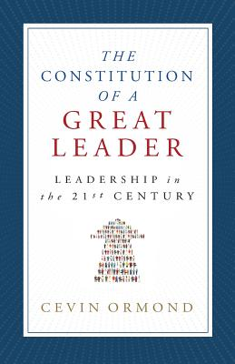 The Constitution of a Great Leader: Leadership in the 21st Century - Ormond, Cevin