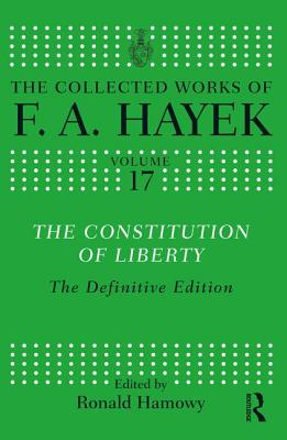 The Constitution of Liberty: The Definitive Edition - Bartley, and Hayek, Friedrich A Von, and Hamowy, Ronald, Professor (Editor)